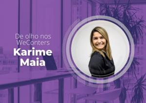 De olho nos WeConters - Karime Maia